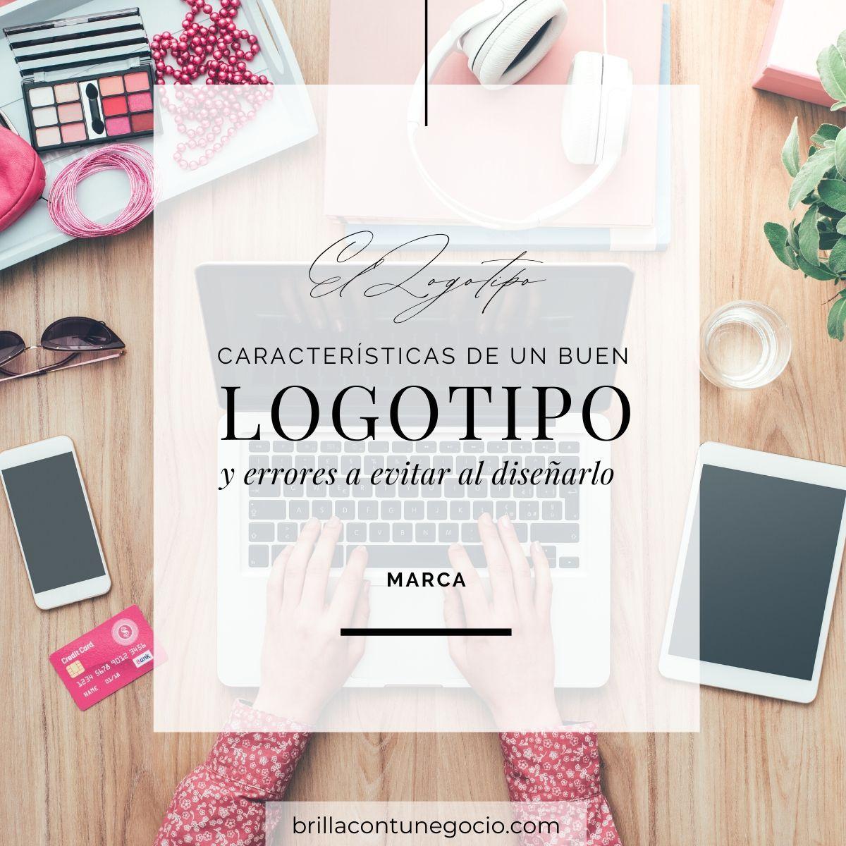 Características de un buen logotipo y errores a evitar al diseñarlo