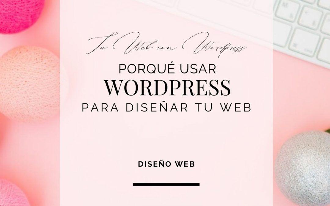 Por qué usar WordPress para diseñar tu web