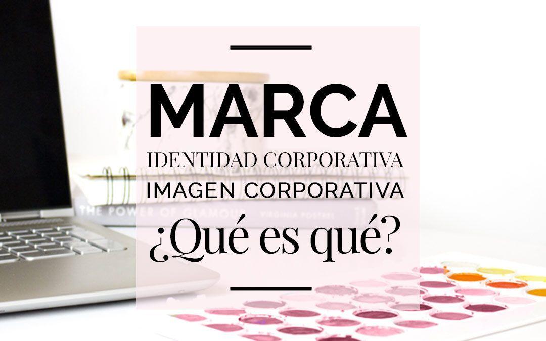 Marca, imagen corporativa e identidad corporativa. ¿Qué es qué?